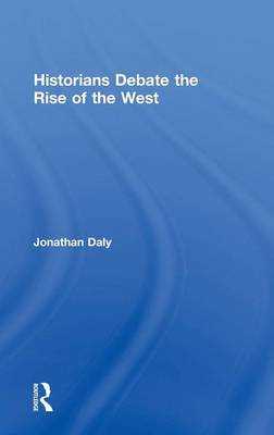 Historians Debate the Rise of the West (Hardback)