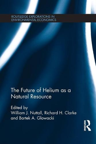 The Future of Helium as a Natural Resource - Routledge Explorations in Environmental Economics (Paperback)