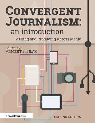 Convergent Journalism: An Introduction: Writing and Producing Across Media (Paperback)
