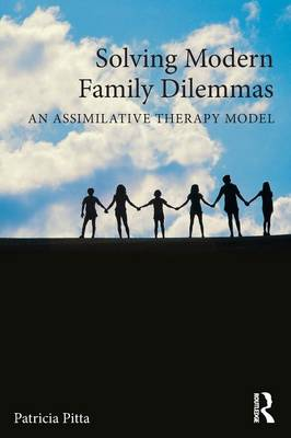 Solving Modern Family Dilemmas: An Assimilative Therapy Model - Routledge Series on Family Therapy and Counseling (Paperback)