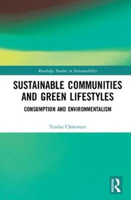 Sustainable Communities and Green Lifestyles: Consumption and Environmentalism - Routledge Studies in Sustainability (Hardback)