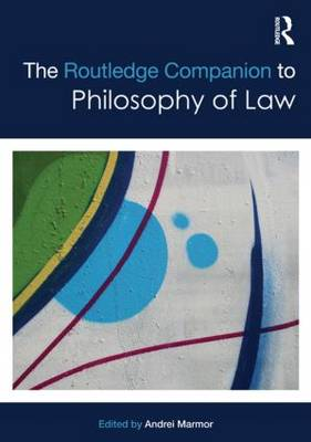 The Routledge Companion to Philosophy of Law - Routledge Philosophy Companions (Paperback)