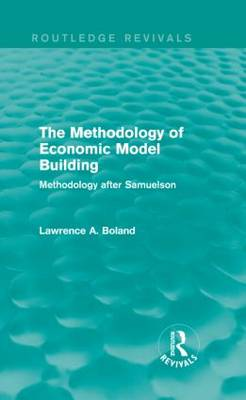 The Methodology of Economic Model Building: Methodology after Samuelson - Routledge Revivals (Hardback)