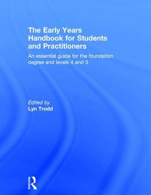 The Early Years Handbook for Students and Practitioners: An essential guide for the foundation degree and levels 4 and 5 (Hardback)