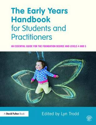 The Early Years Handbook for Students and Practitioners: An essential guide for the foundation degree and levels 4 and 5 (Paperback)