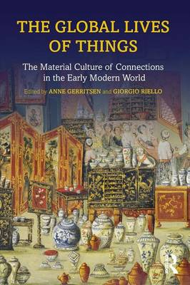 The Global Lives of Things: The Material Culture of Connections in the Early Modern World (Paperback)