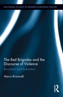 The Red Brigades and the Discourse of Violence: Revolution and Restoration - Routledge Studies in Modern European History (Hardback)