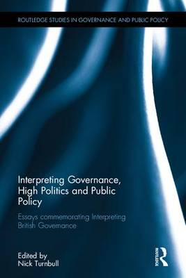 Interpreting Governance, High Politics, and Public Policy: Essays commemorating Interpreting British Governance - Routledge Studies in Governance and Public Policy (Hardback)