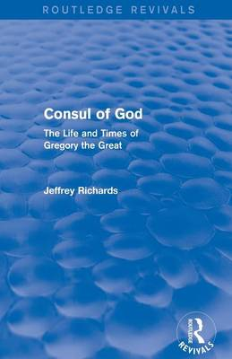 Consul of God: The Life and Times of Gregory the Great (Paperback)