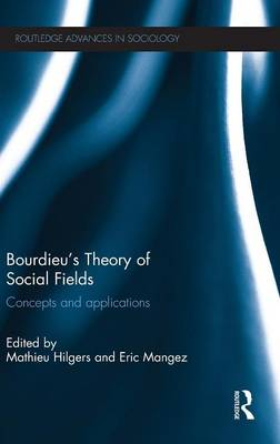 Bourdieu's Theory of Social Fields: Concepts and Applications - Routledge Advances in Sociology (Hardback)