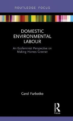 Domestic Environmental Labour: An Ecofeminist Perspective on Making Homes Greener - Routledge Explorations in Environmental Studies (Hardback)