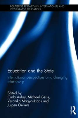 Education and the State: International perspectives on a changing relationship - Routledge Research in International and Comparative Education (Hardback)