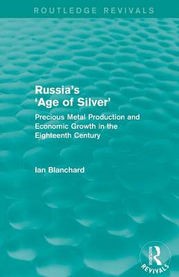 Russia's 'Age of Silver': Precious-Metal Production and Economic Growth in the Eighteenth Century (Paperback)