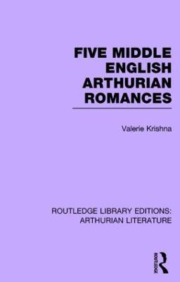 Five Middle English Arthurian Romances - Routledge Library Editions: Arthurian Literature (Hardback)