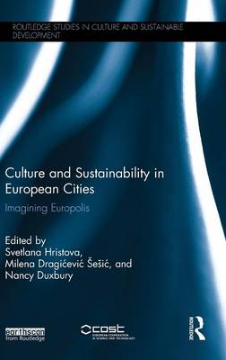 Culture and Sustainability in European Cities: Imagining Europolis - Routledge Studies in Culture and Sustainable Development (Hardback)