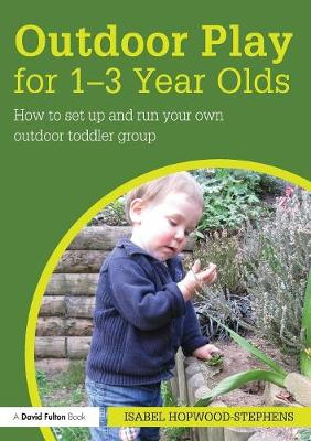 Outdoor Play for 1--3 Year Olds: How to set up and run your own outdoor toddler group (Paperback)