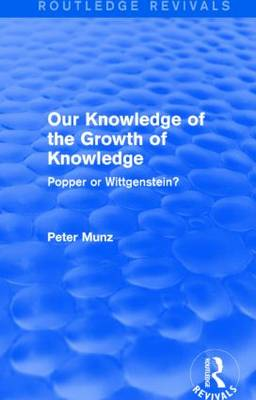 Our Knowledge of the Growth of Knowledge: Popper or Wittgenstein? - Routledge Revivals (Hardback)