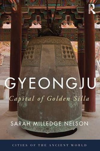 Gyeongju: The Capital of Golden Silla - Cities of the Ancient World (Hardback)