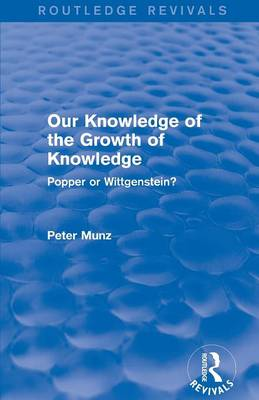 Our Knowledge of the Growth of Knowledge: Popper or Wittgenstein? - Routledge Revivals (Paperback)