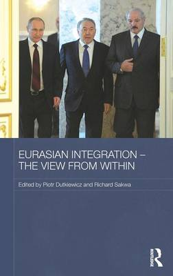 Eurasian Integration - The View from Within - Routledge Contemporary Russia and Eastern Europe Series (Hardback)