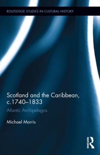 Scotland and the Caribbean, c.1740-1833: Atlantic Archipelagos (Hardback)