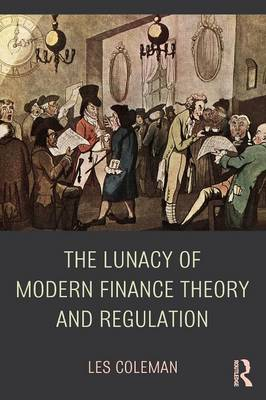 The Lunacy of Modern Finance Theory and Regulation (Paperback)