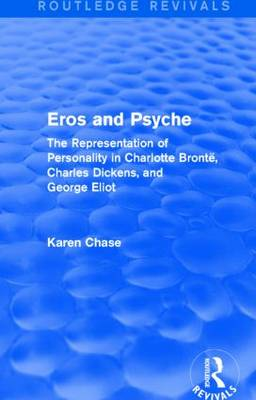 Eros and Psyche: The Representation of Personality in Charlotte Bronte, Charles Dickens, George Eliot (Hardback)