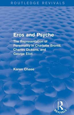Eros and Psyche: The Representation of Personality in Charlotte Bronte, Charles Dickens, George Eliot (Paperback)