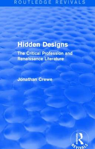 Hidden Designs: The Critical Profession and Renaissance Literature (Hardback)