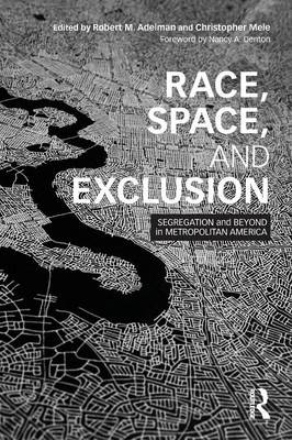 Race, Space, and Exclusion: Segregation and Beyond in Metropolitan America - The Metropolis and Modern Life (Paperback)