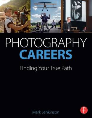 Photography Careers: Finding Your True Path (Paperback)