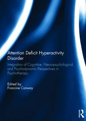 Attention Deficit Hyperactivity Disorder: Integration of Cognitive, Neuropsychological, and Psychodynamic Perspectives in Psychotherapy (Hardback)