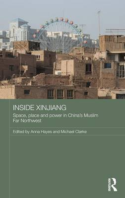Inside Xinjiang: Space, Place and Power in China's Muslim Far Northwest - Routledge Contemporary China Series (Hardback)