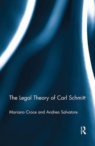 The Legal Theory of Carl Schmitt (Paperback)