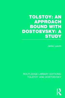 Tolstoy: An Approach bound with Dostoevsky: A Study - Routledge Library Editions: Tolstoy and Dostoevsky (Hardback)