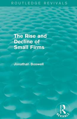 The Rise and Decline of Small Firms - Routledge Revivals (Paperback)