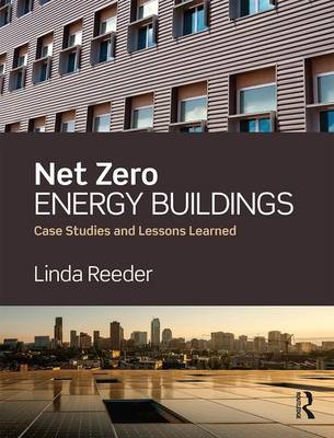 Net Zero Energy Buildings: Case Studies and Lessons Learned (Hardback)