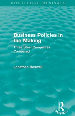 Business Policies in the Making: Three Steel Companies Compared - Routledge Revivals (Paperback)