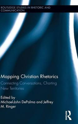 Mapping Christian Rhetorics: Connecting Conversations, Charting New Territories - Routledge Studies in Rhetoric and Communication (Hardback)