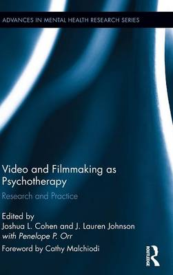 Video and Filmmaking as Psychotherapy: Research and Practice - Advances in Mental Health Research (Hardback)