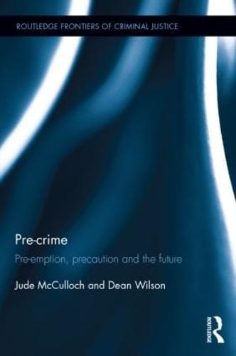 Pre-crime: Pre-emption, precaution and the future - Routledge Frontiers of Criminal Justice (Hardback)