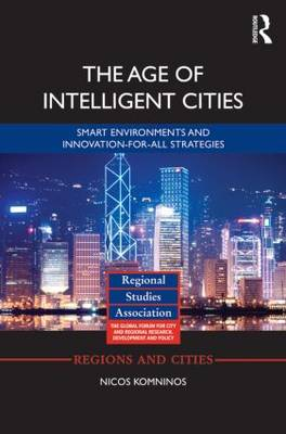 The Age of Intelligent Cities: Smart Environments and Innovation-for-all Strategies - Regions and Cities (Hardback)