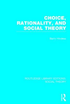 Choice, Rationality and Social Theory - Routledge Library Editions: Social Theory (Hardback)