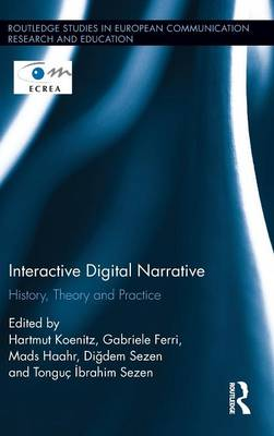 Interactive Digital Narrative: History, Theory and Practice - Routledge Studies in European Communication Research and Education (Hardback)