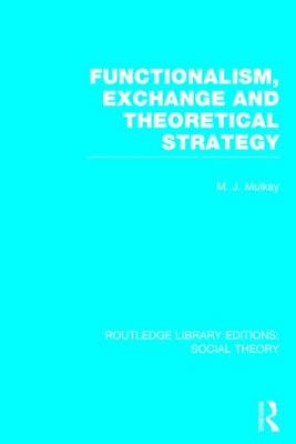 Functionalism, Exchange and Theoretical Strategy - Routledge Library Editions: Social Theory (Hardback)