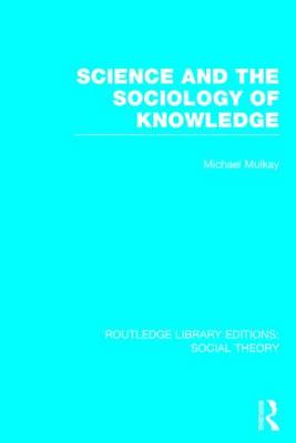 Science and the Sociology of Knowledge - Routledge Library Editions: Social Theory (Hardback)