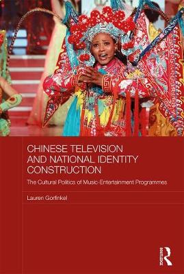 Chinese Television and National Identity Construction: The Cultural Politics of Music-Entertainment Programmes - Media, Culture and Social Change in Asia (Hardback)