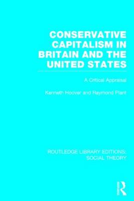 Conservative Capitalism in Britain and the United States: A Critical Appraisal - Routledge Library Editions: Social Theory (Hardback)