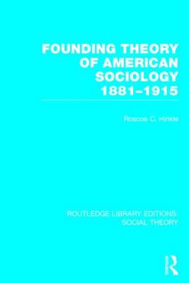 Founding Theory of American Sociology, 1881-1915 - Routledge Library Editions: Social Theory (Hardback)