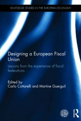 Designing a European Fiscal Union: Lessons from the Experience of Fiscal Federations - Routledge Studies in the European Economy (Hardback)